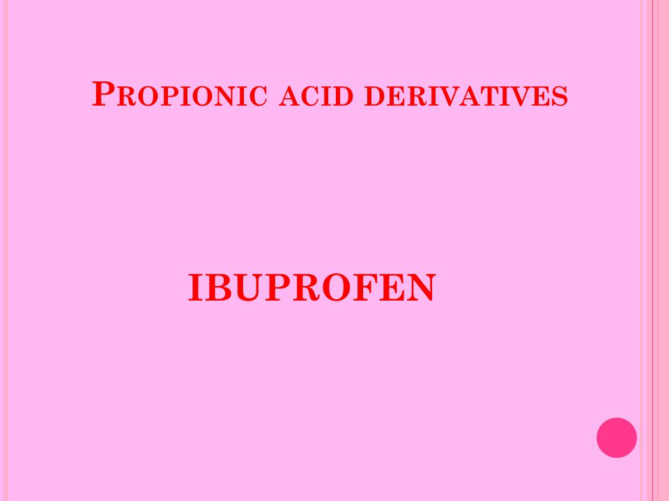 P ROPIONIC ACID DERIVATIVES IBUPROFEN