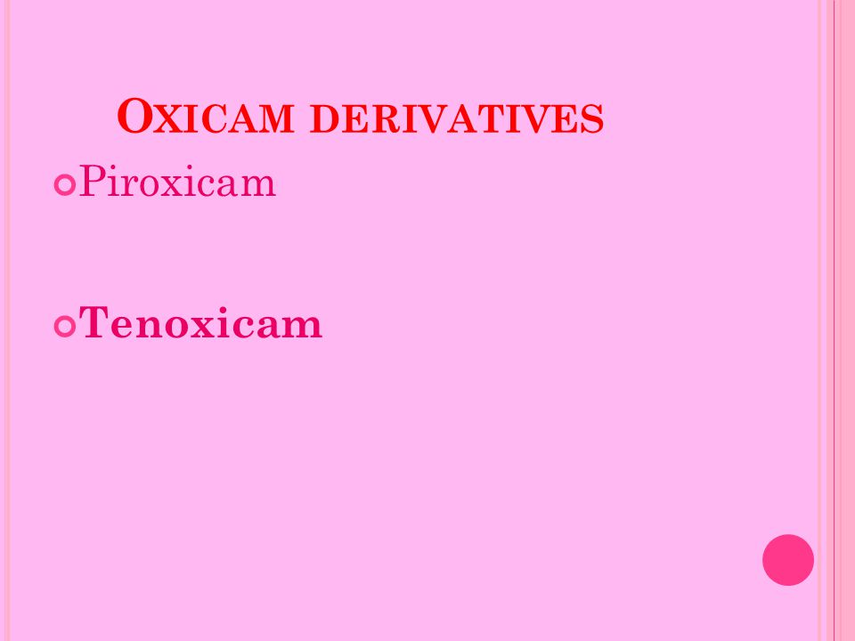 O XICAM DERIVATIVES Piroxicam Tenoxicam