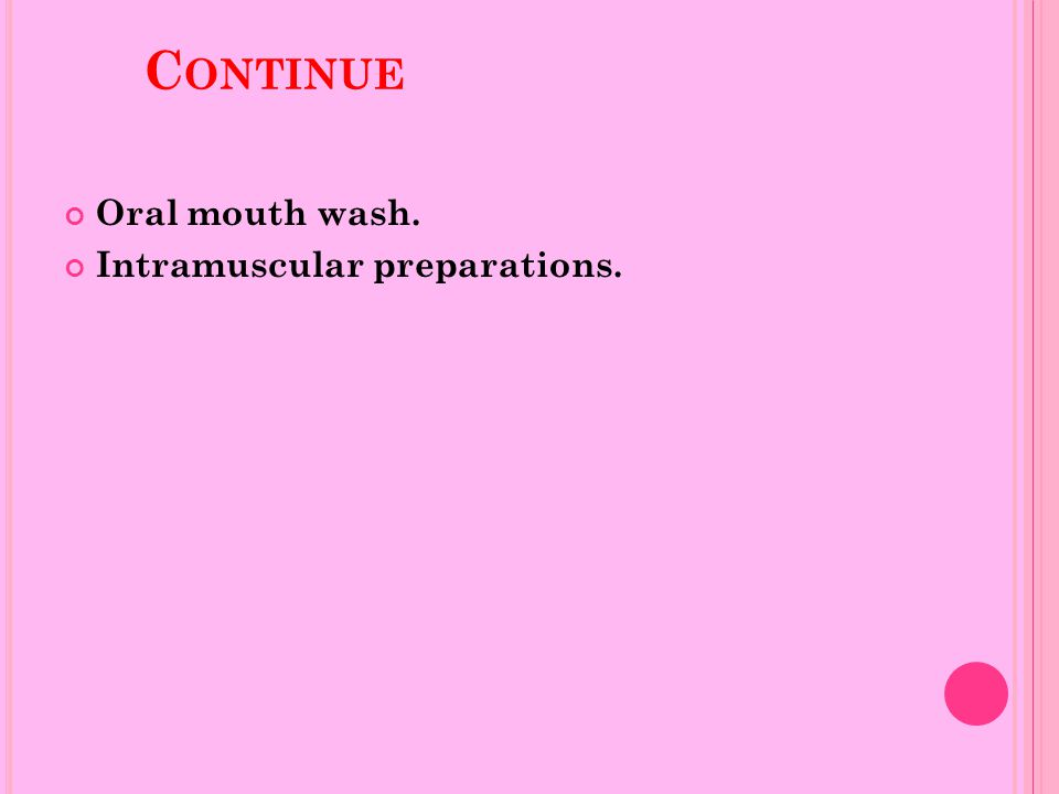 C ONTINUE Oral mouth wash. Intramuscular preparations.