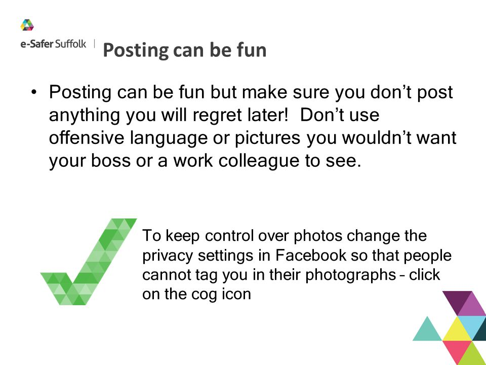 Posting can be fun Posting can be fun but make sure you don't post anything you will regret later! Don't use offensive language or pictures you wouldn