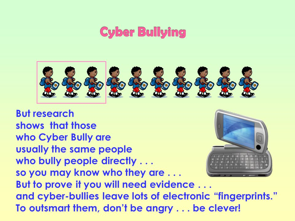 One of the most threatening aspects of being the target of Cyber Bullying is that......