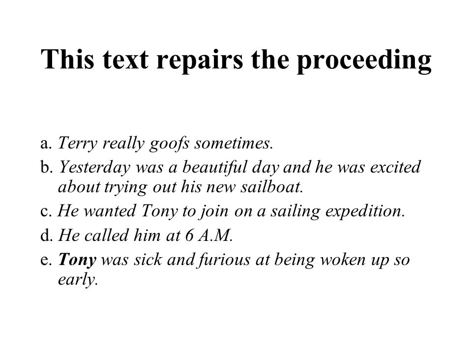 This text repairs the proceeding a. Terry really goofs sometimes. b. Yesterday was a beautiful day and he was excited about trying out his new sailboa
