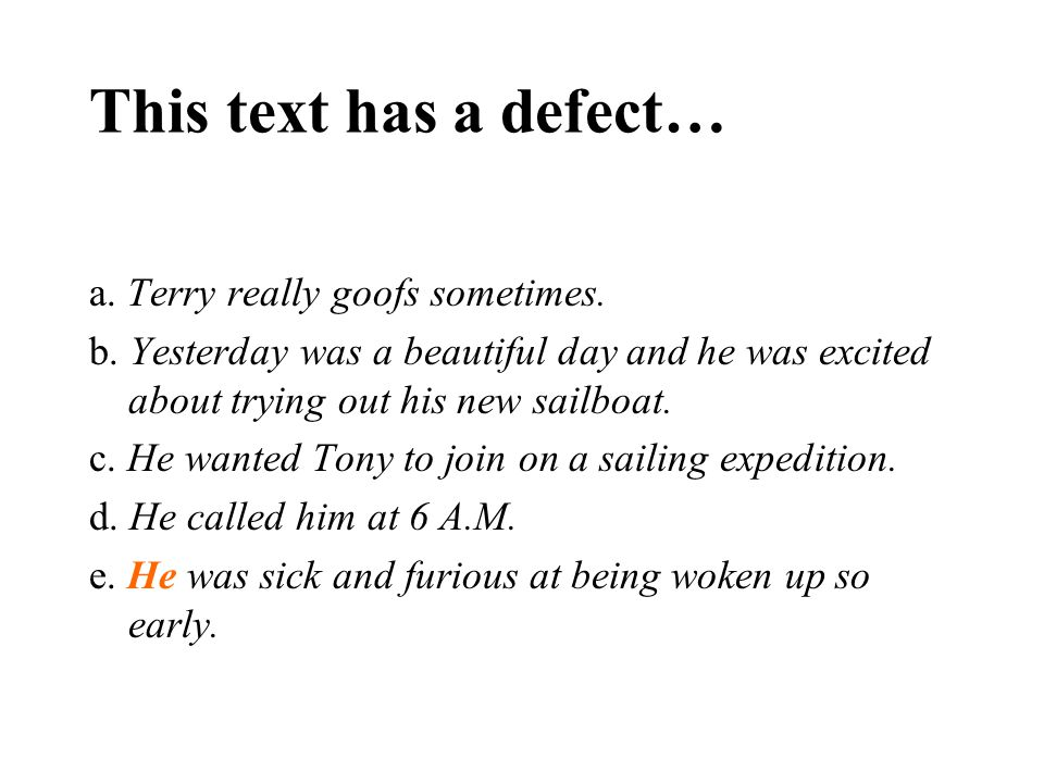 This text has a defect… a. Terry really goofs sometimes. b. Yesterday was a beautiful day and he was excited about trying out his new sailboat. c. He