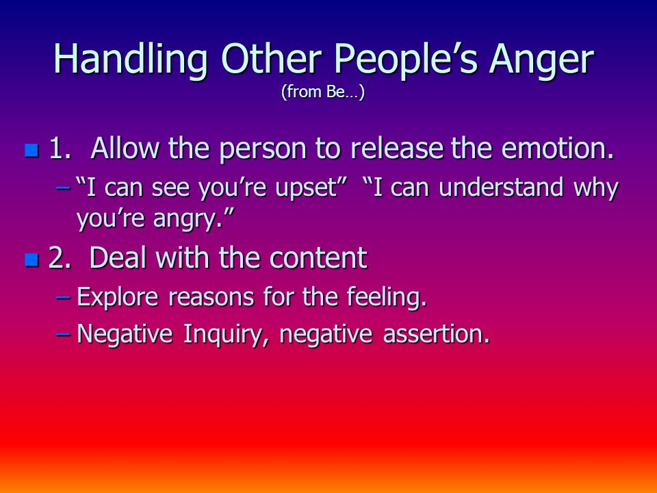 Handling Other People's Anger (from Be…) n 1. Allow the person to release the emotion.