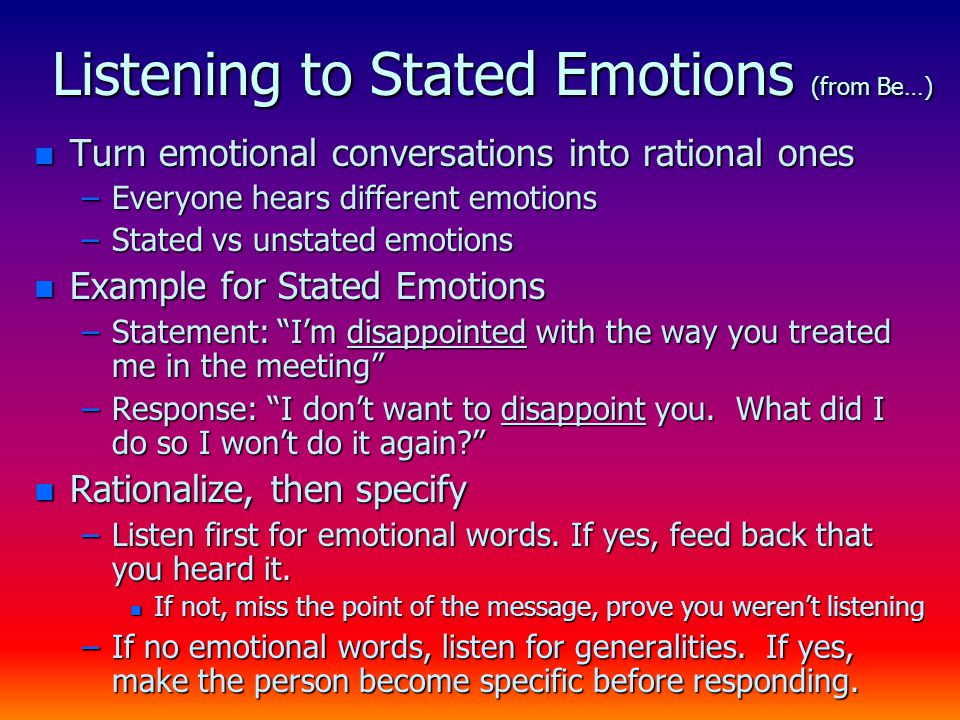 Listening to Stated Emotions (from Be…) n Turn emotional conversations into rational ones –Everyone hears different emotions –Stated vs unstated emoti