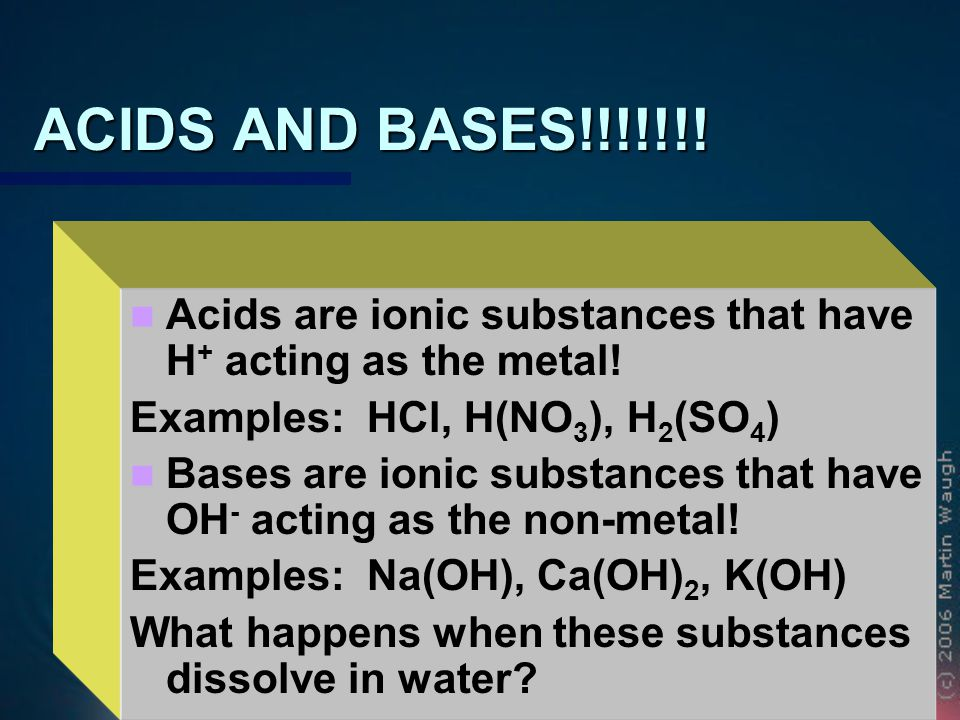 Acids, Like HCl, break apart in water! HCl --------> H + + Cl - HCl + HOH --------> H 3 O + + Cl -