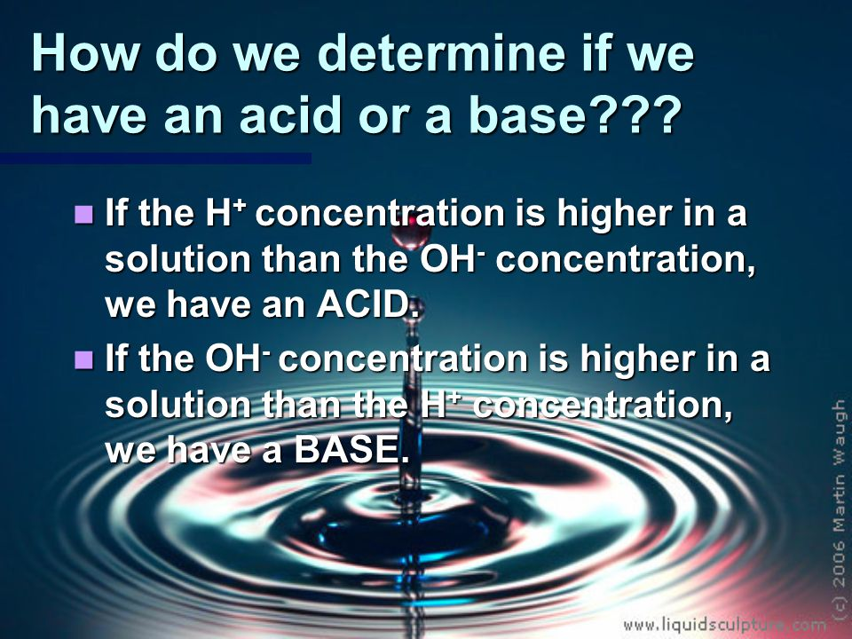 How do we determine if we have an acid or a base .