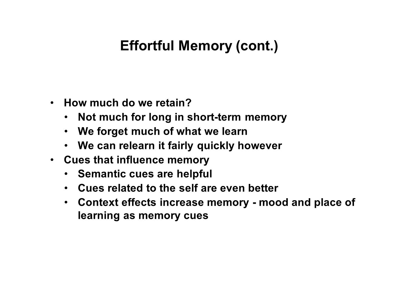 How much do we retain? Not much for long in short-term memory We forget much of what we learn We can relearn it fairly quickly however Cues that influ