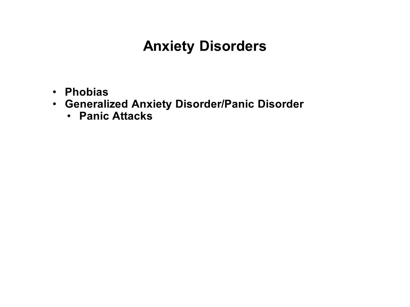 Anxiety Disorders Phobias Generalized Anxiety Disorder/Panic Disorder Panic Attacks