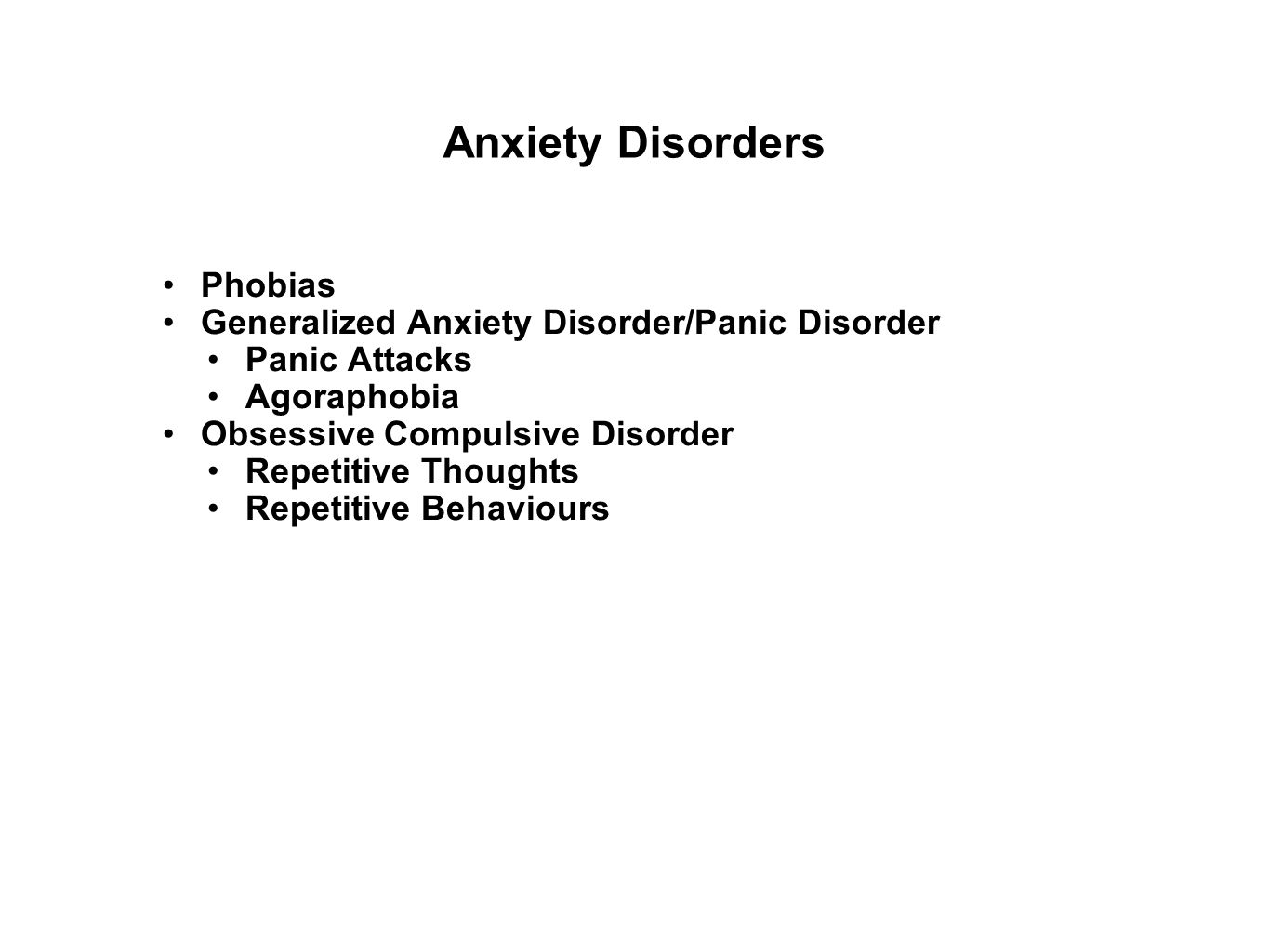 Anxiety Disorders Phobias Generalized Anxiety Disorder/Panic Disorder Panic Attacks Agoraphobia Obsessive Compulsive Disorder Repetitive Thoughts Repetitive Behaviours