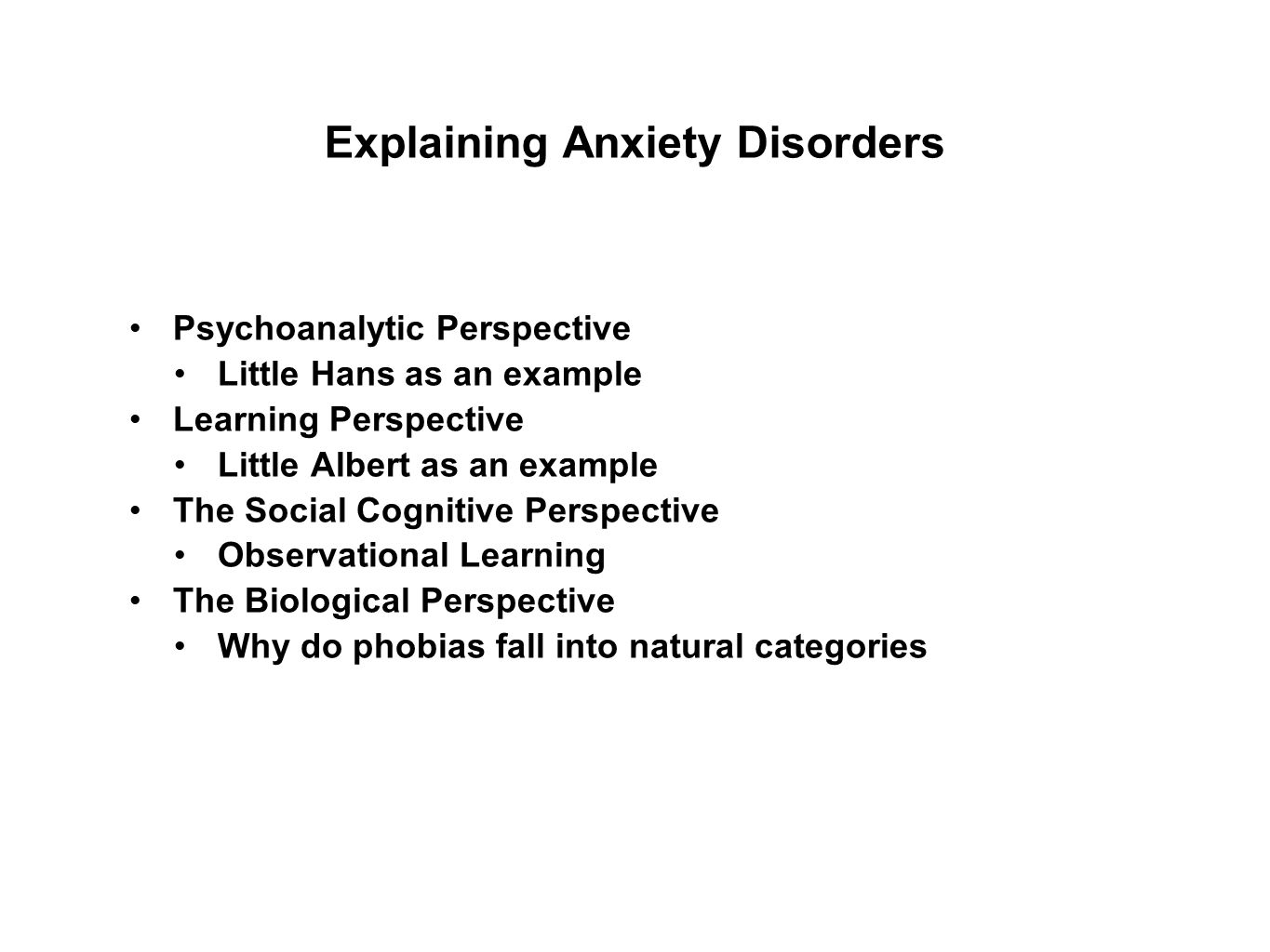 Explaining Anxiety Disorders Psychoanalytic Perspective Little Hans as an example Learning Perspective Little Albert as an example The Social Cognitiv