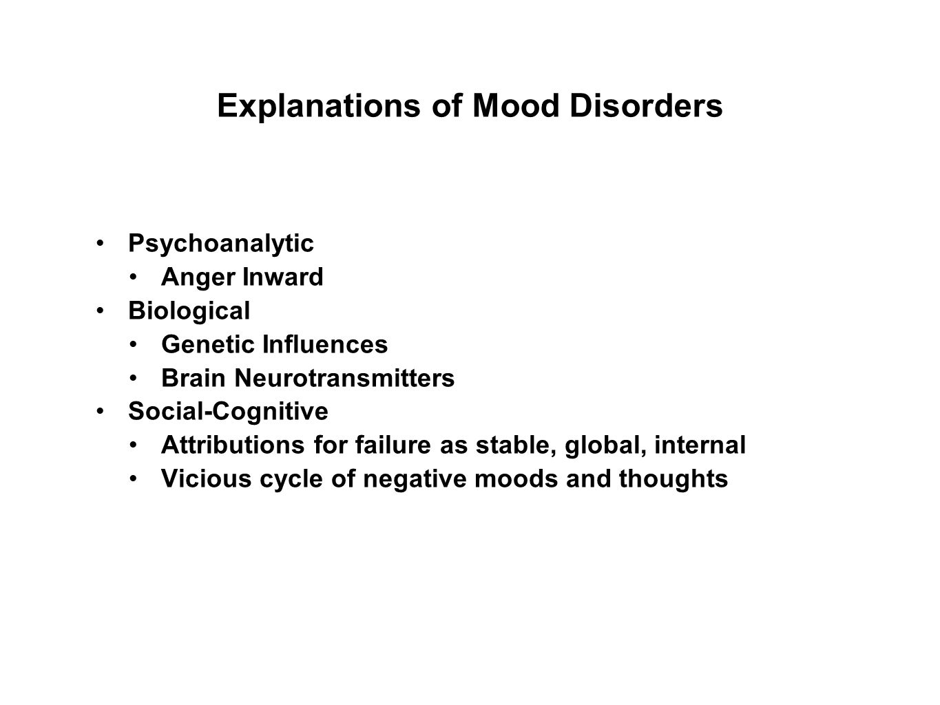 Explanations of Mood Disorders Psychoanalytic Anger Inward Biological Genetic Influences Brain Neurotransmitters Social-Cognitive Attributions for fai