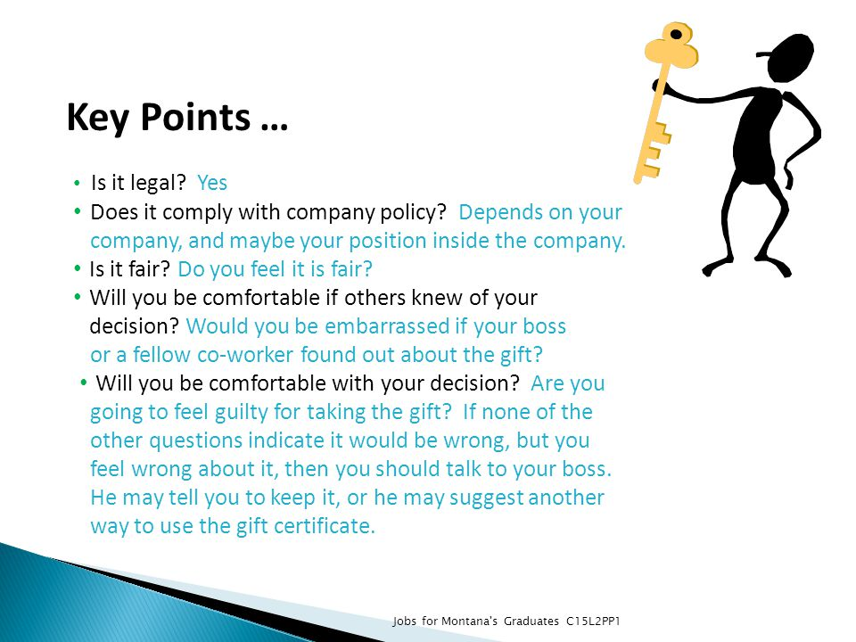 Key Points … Is it legal? Yes Does it comply with company policy? Depends on your company, and maybe your position inside the company. Is it fair? Do