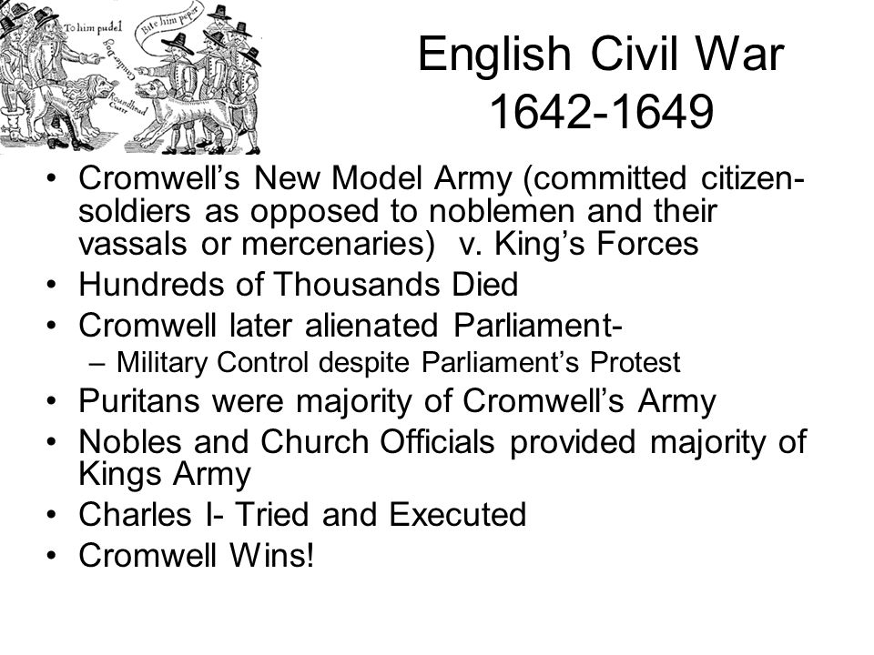 English Civil War 1642-1649 Cromwell's New Model Army (committed citizen- soldiers as opposed to noblemen and their vassals or mercenaries) v.