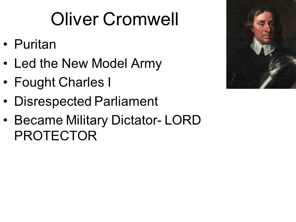 Oliver Cromwell Puritan Led the New Model Army Fought Charles I Disrespected Parliament Became Military Dictator- LORD PROTECTOR