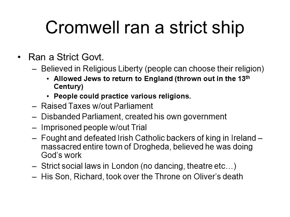 Cromwell ran a strict ship Ran a Strict Govt.