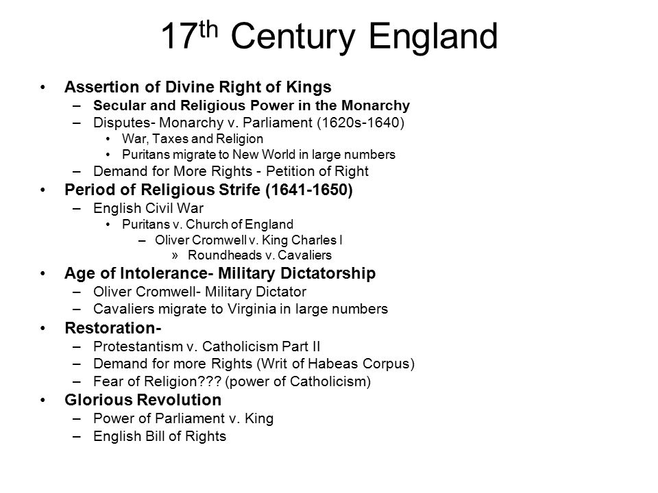 17 th Century England Assertion of Divine Right of Kings –Secular and Religious Power in the Monarchy –Disputes- Monarchy v.