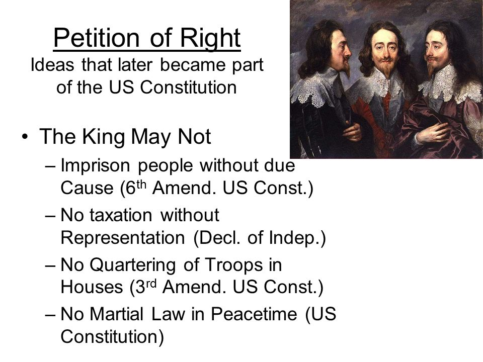 Petition of Right Ideas that later became part of the US Constitution The King May Not –Imprison people without due Cause (6 th Amend.