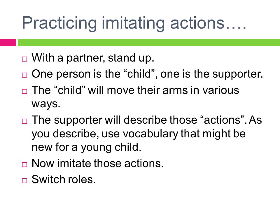 Practicing imitating actions….  With a partner, stand up.