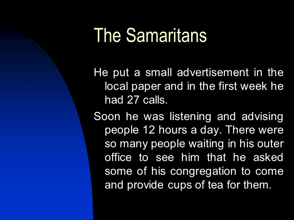 The Samaritans He put a small advertisement in the local paper and in the first week he had 27 calls.