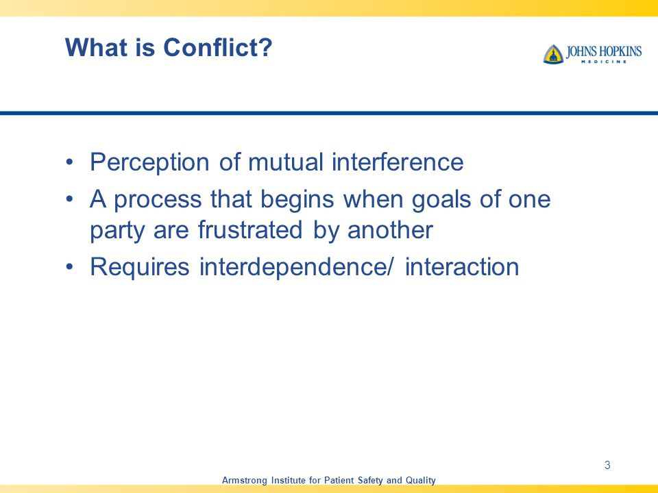 What is Conflict? Perception of mutual interference A process that begins when goals of one party are frustrated by another Requires interdependence/