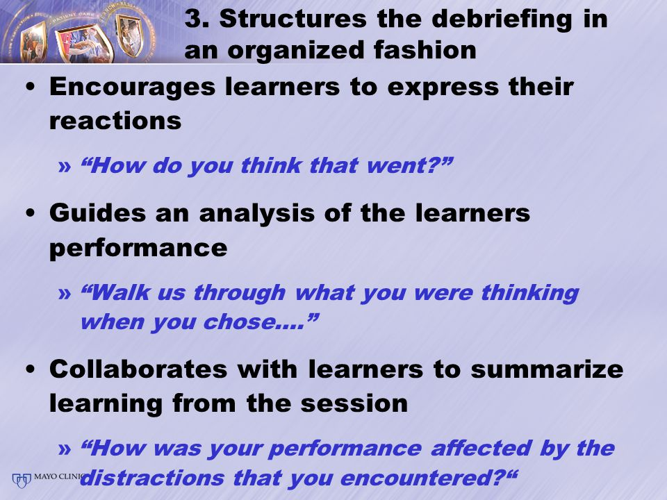 "3. Structures the debriefing in an organized fashion Encourages learners to express their reactions »""How do you think that went?"" Guides an analysis"