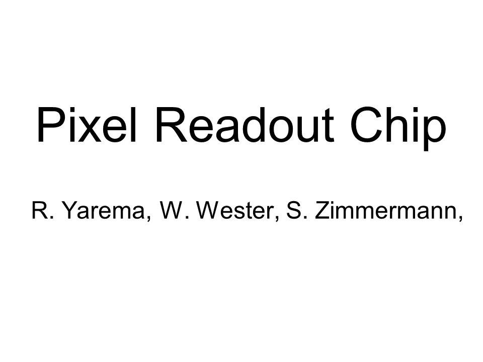 Pixel Readout Chip R. Yarema, W. Wester, S. Zimmermann,