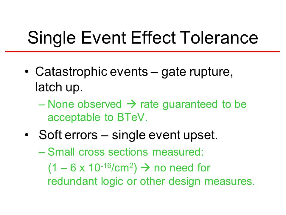 Single Event Effect Tolerance Catastrophic events – gate rupture, latch up.