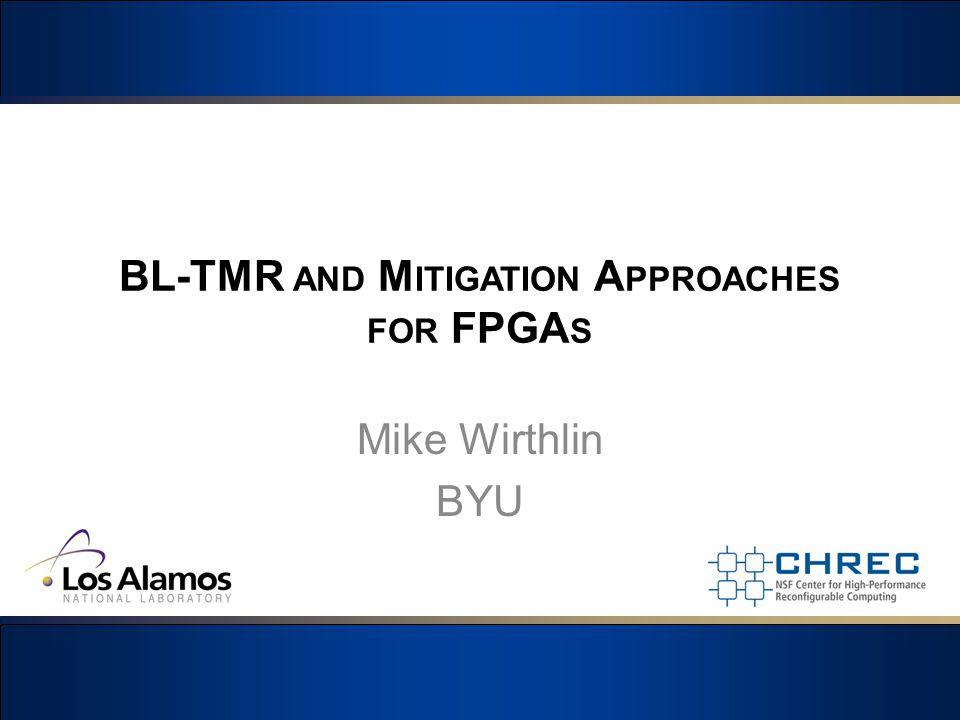 BL-TMR AND M ITIGATION A PPROACHES FOR FPGA S Mike Wirthlin BYU