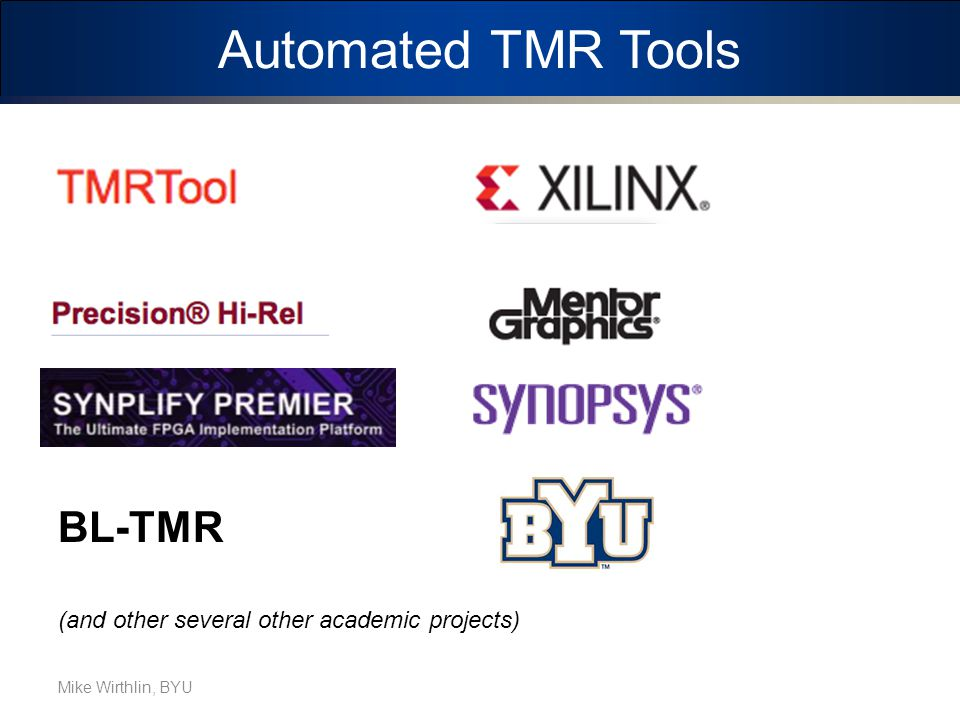 Automated TMR Tools BL-TMR Mike Wirthlin, BYU (and other several other academic projects)