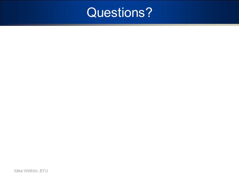 Questions? Mike Wirthlin, BYU