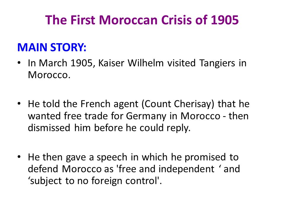 The First Moroccan Crisis of 1905 MAIN STORY: In March 1905, Kaiser Wilhelm visited Tangiers in Morocco.