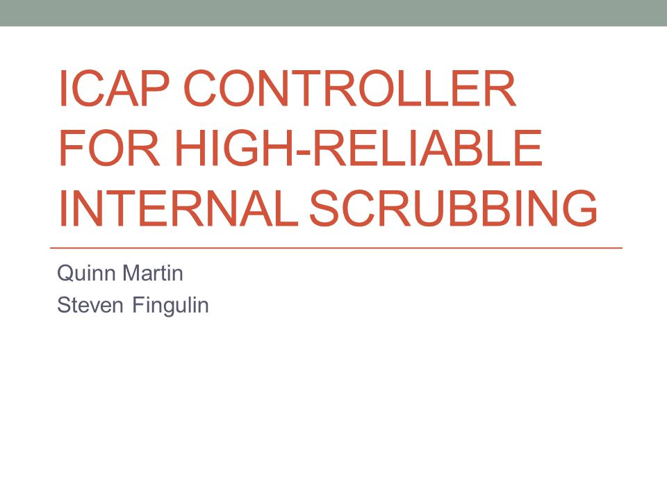 ICAP CONTROLLER FOR HIGH-RELIABLE INTERNAL SCRUBBING Quinn Martin Steven Fingulin