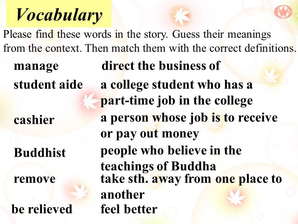 Vocabulary Please find these words in the story. Guess their meanings from the context. Then match them with the correct definitions. manage student a