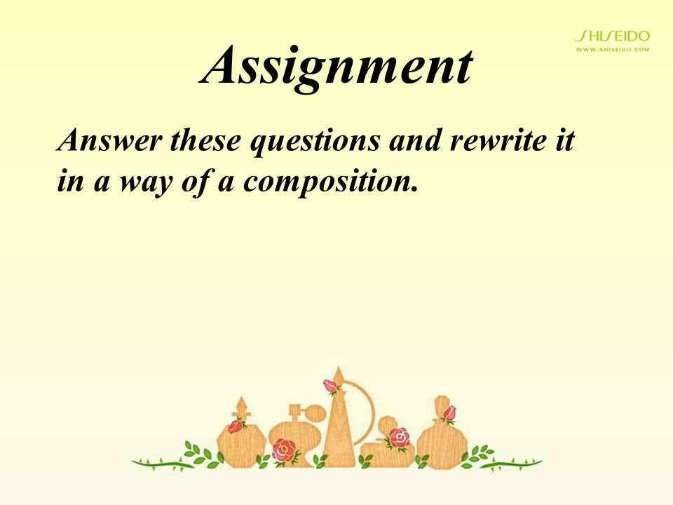 Assignment Answer these questions and rewrite it in a way of a composition.