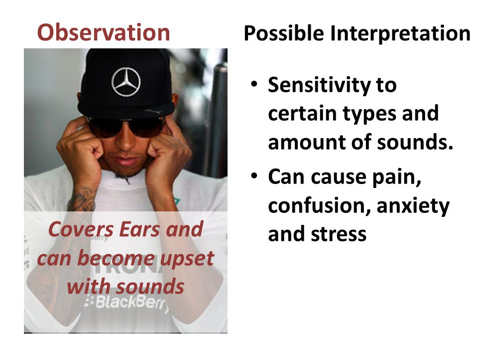 Sensitivity to certain types and amount of sounds.