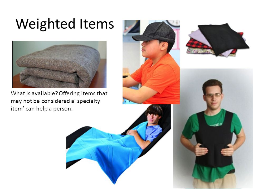 Weighted Items What is available? Offering items that may not be considered a' specialty item' can help a person.
