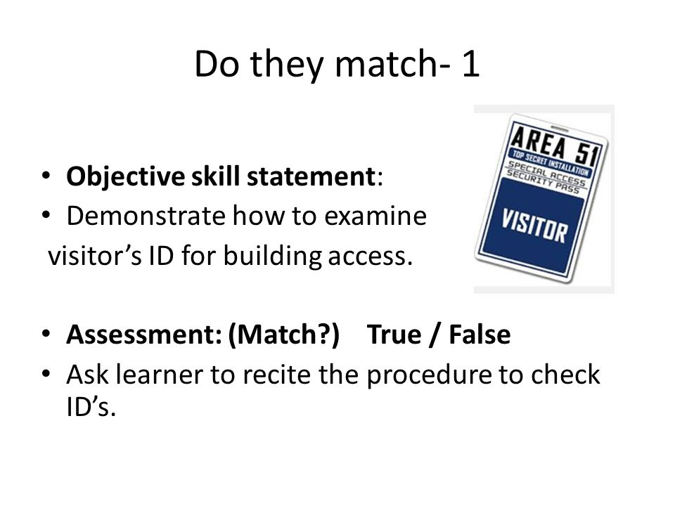Do they match- 1 Objective skill statement: Demonstrate how to examine visitor's ID for building access.