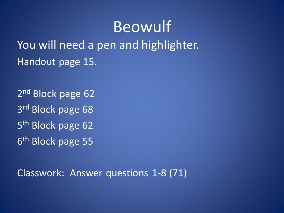 Beowulf You will need a pen and highlighter. Handout page 15.