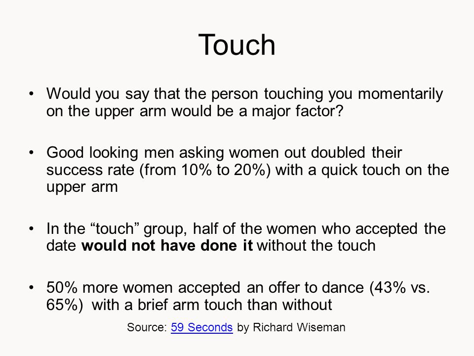 Touch Would you say that the person touching you momentarily on the upper arm would be a major factor.