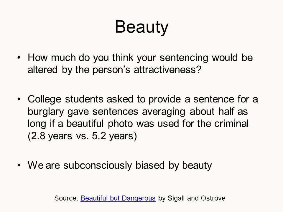 Beauty How much do you think your sentencing would be altered by the person's attractiveness.