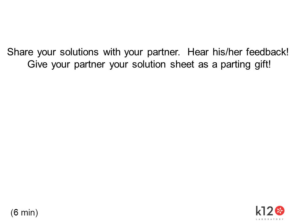 Share your solutions with your partner. Hear his/her feedback.