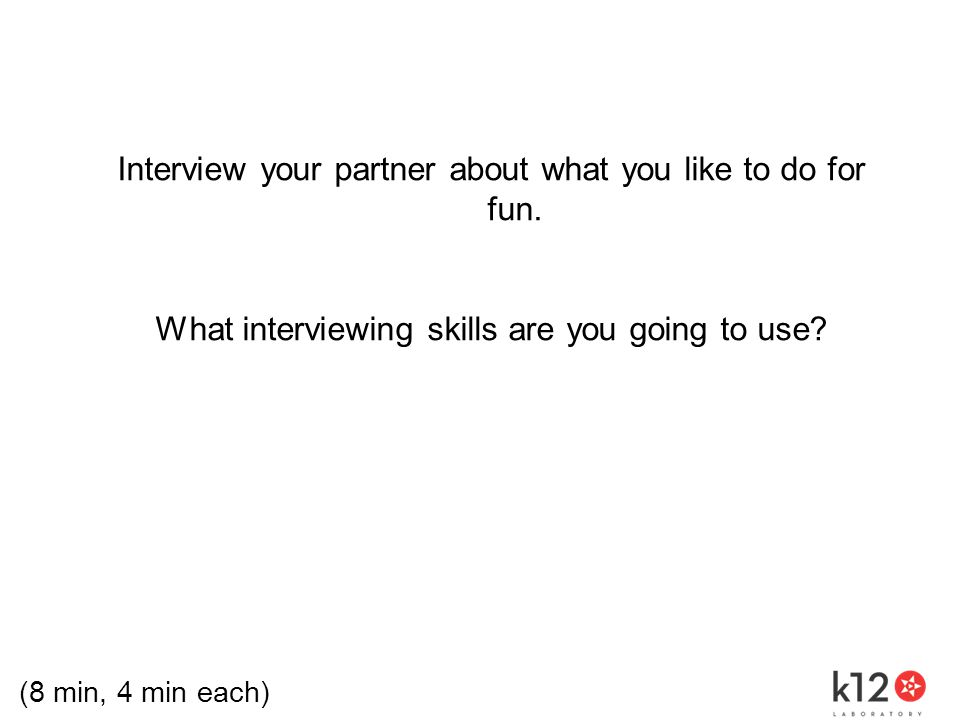 Interview your partner about what you like to do for fun.