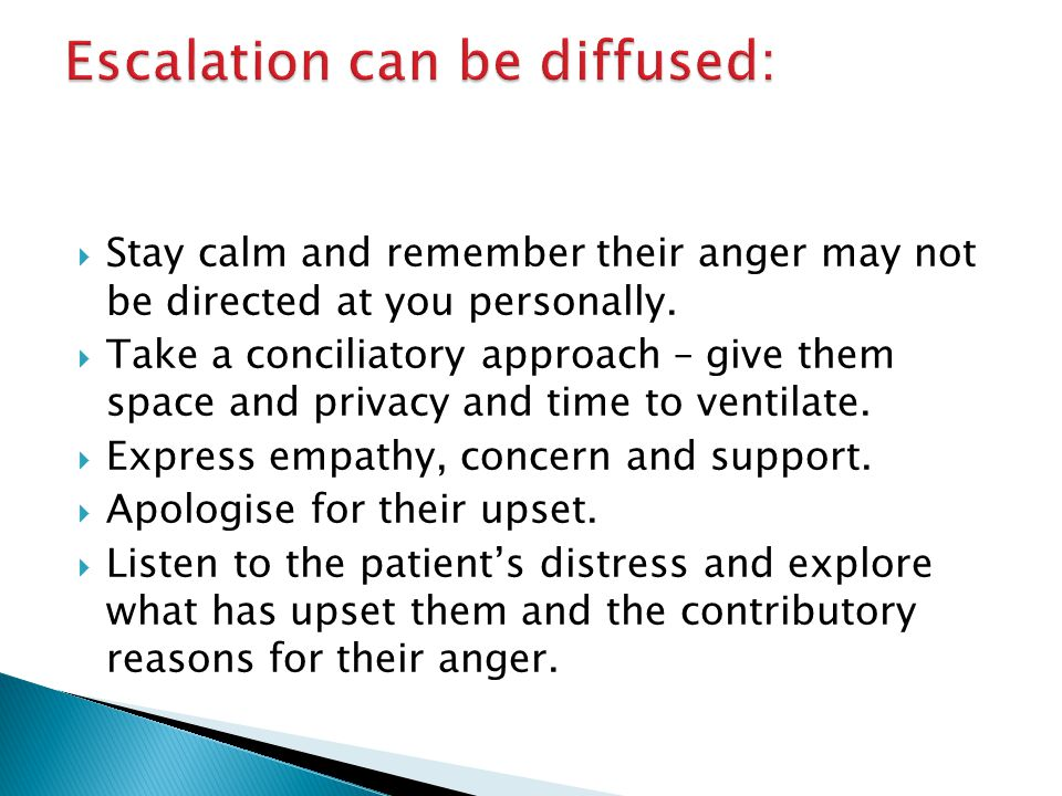  Stay calm and remember their anger may not be directed at you personally.