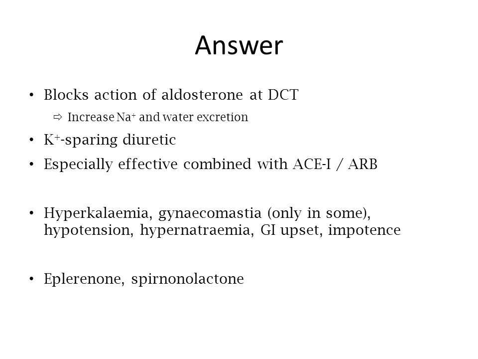 Answer Blocks action of aldosterone at DCT  Increase Na + and water excretion K + -sparing diuretic Especially effective combined with ACE-I / ARB Hy