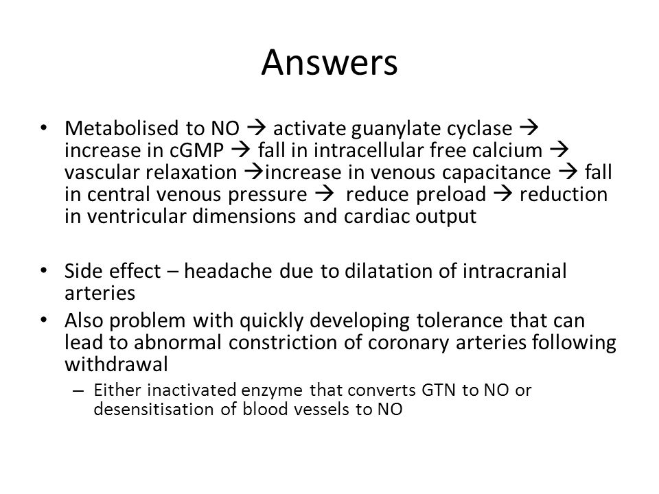 Answers Metabolised to NO  activate guanylate cyclase  increase in cGMP  fall in intracellular free calcium  vascular relaxation  increase in ven