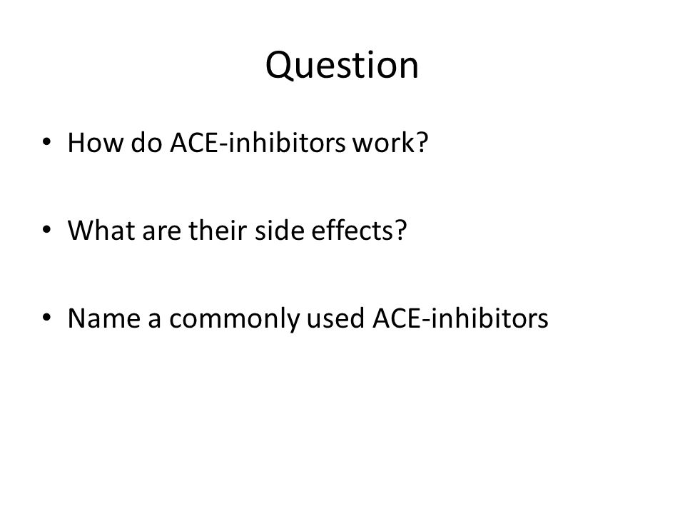 Question How do ACE-inhibitors work? What are their side effects? Name a commonly used ACE-inhibitors