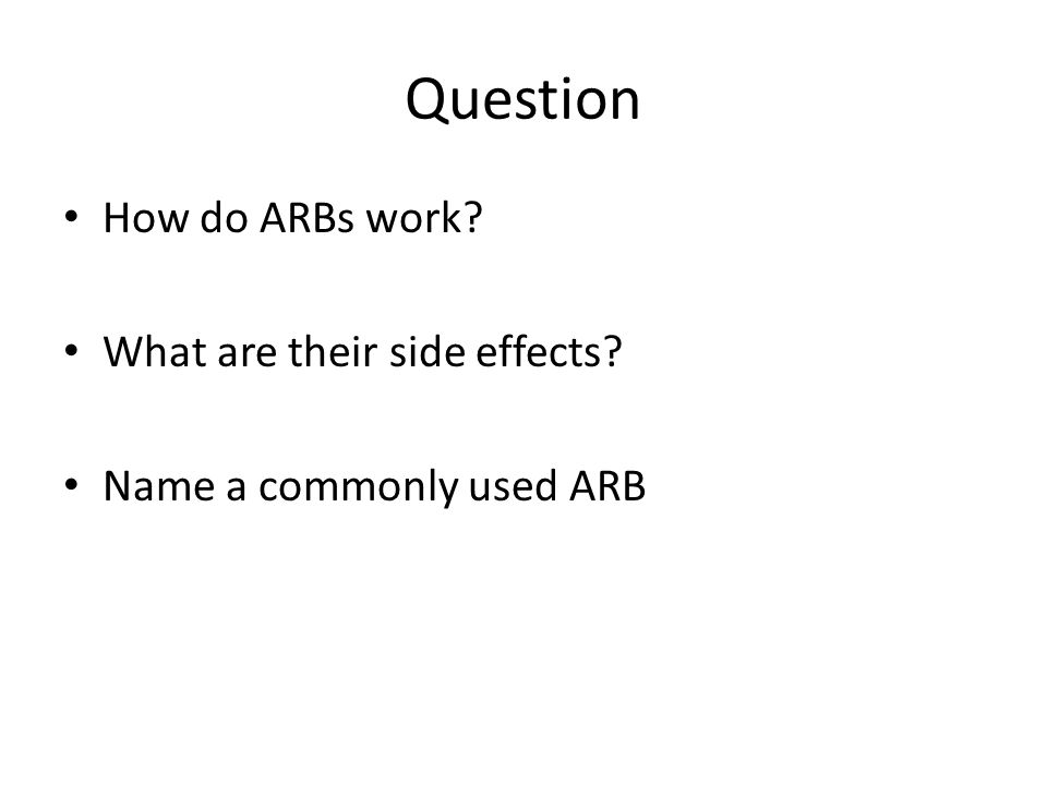 Question How do ARBs work? What are their side effects? Name a commonly used ARB