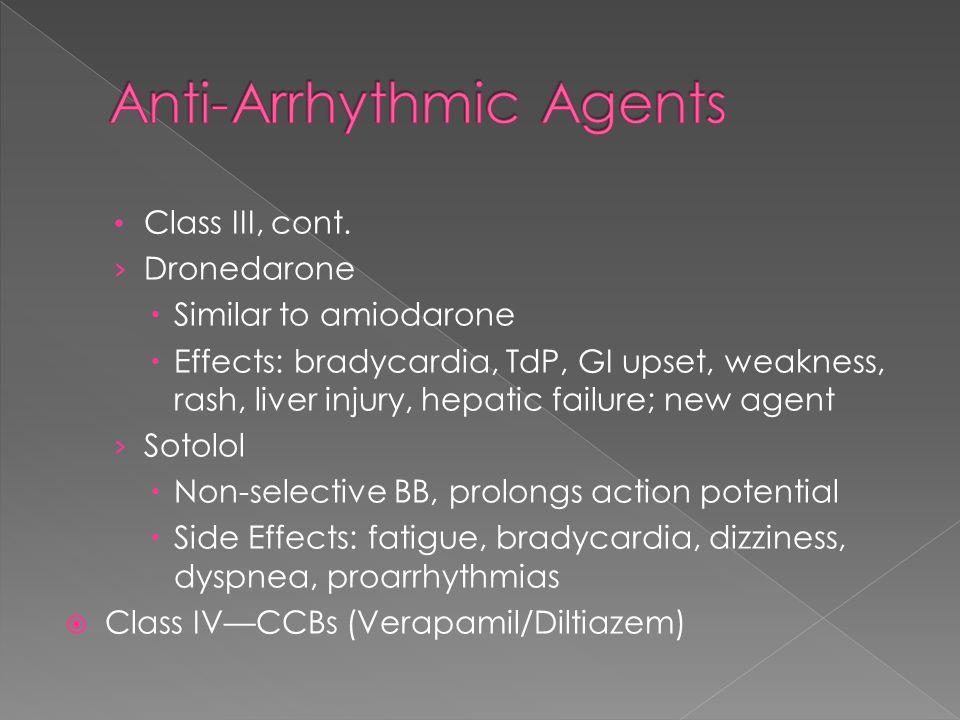 Class III, cont. › Dronedarone  Similar to amiodarone  Effects: bradycardia, TdP, GI upset, weakness, rash, liver injury, hepatic failure; new agent