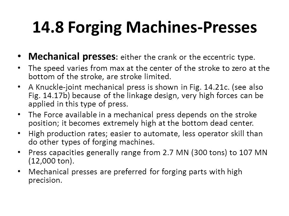 Mechanical presses : either the crank or the eccentric type. The speed varies from max at the center of the stroke to zero at the bottom of the stroke